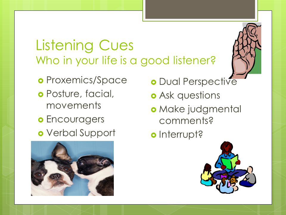 Listening Cues Who in your life is a good listener.
