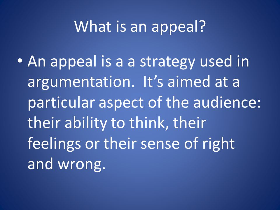 What is an appeal. An appeal is a a strategy used in argumentation.