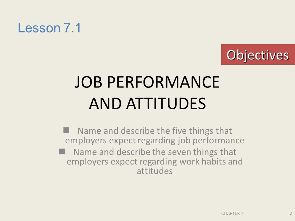 CHAPTER 72 JOB PERFORMANCE AND ATTITUDES Name and describe the five things that employers expect regarding job performance Name and describe the seven