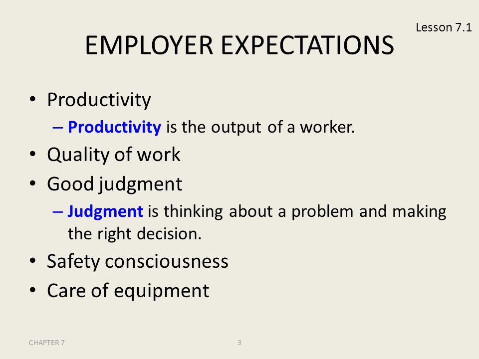 CHAPTER 73 EMPLOYER EXPECTATIONS Productivity – Productivity is the output of a worker. Quality of work Good judgment – Judgment is thinking about a p