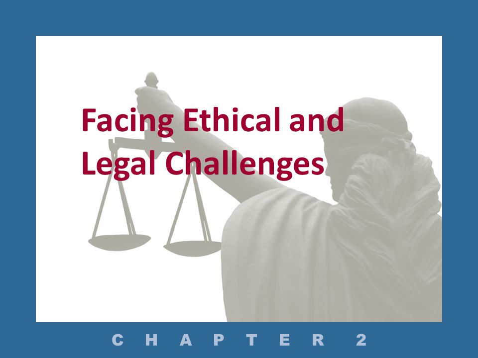 Facing Ethical and Legal Challenges C H A P T E R 2