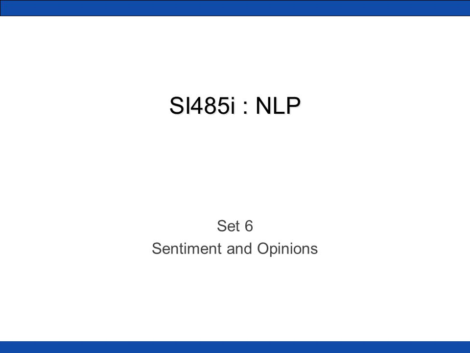 SI485i : NLP Set 6 Sentiment and Opinions