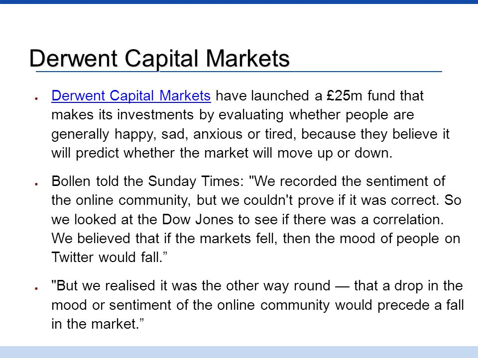 Derwent Capital Markets ● Derwent Capital Markets have launched a £25m fund that makes its investments by evaluating whether people are generally happ