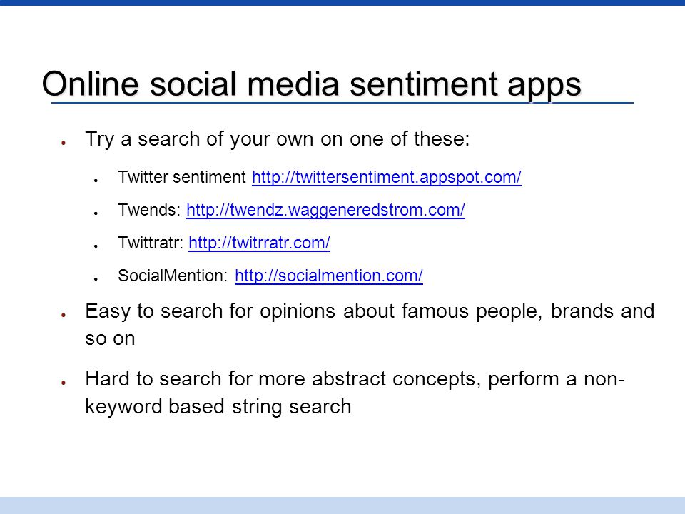 Online social media sentiment apps ● Try a search of your own on one of these: ● Twitter sentiment http://twittersentiment.appspot.com/http://twitters