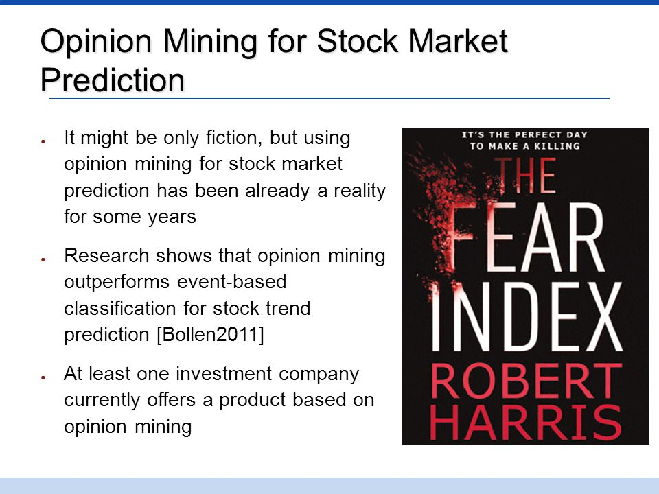 Opinion Mining for Stock Market Prediction ● It might be only fiction, but using opinion mining for stock market prediction has been already a reality
