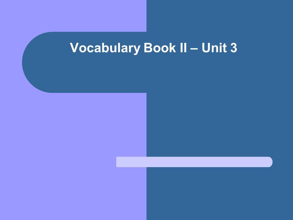 Vocabulary Book II – Unit 3