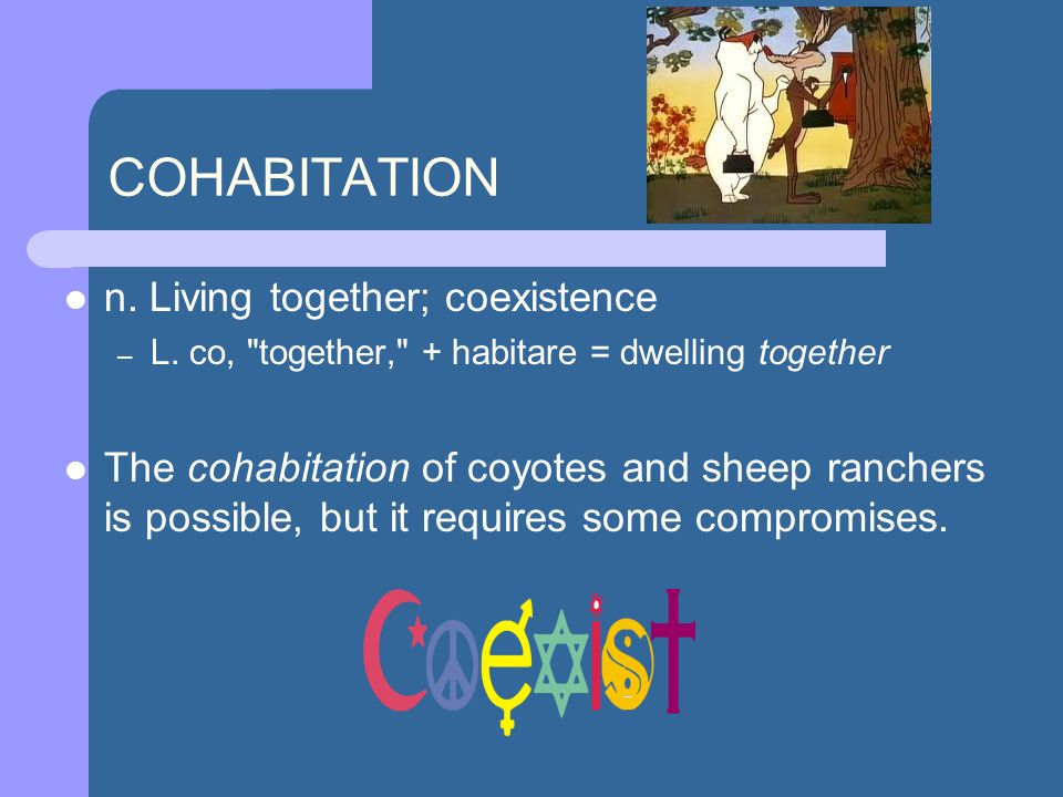 n. Living together; coexistence – L.