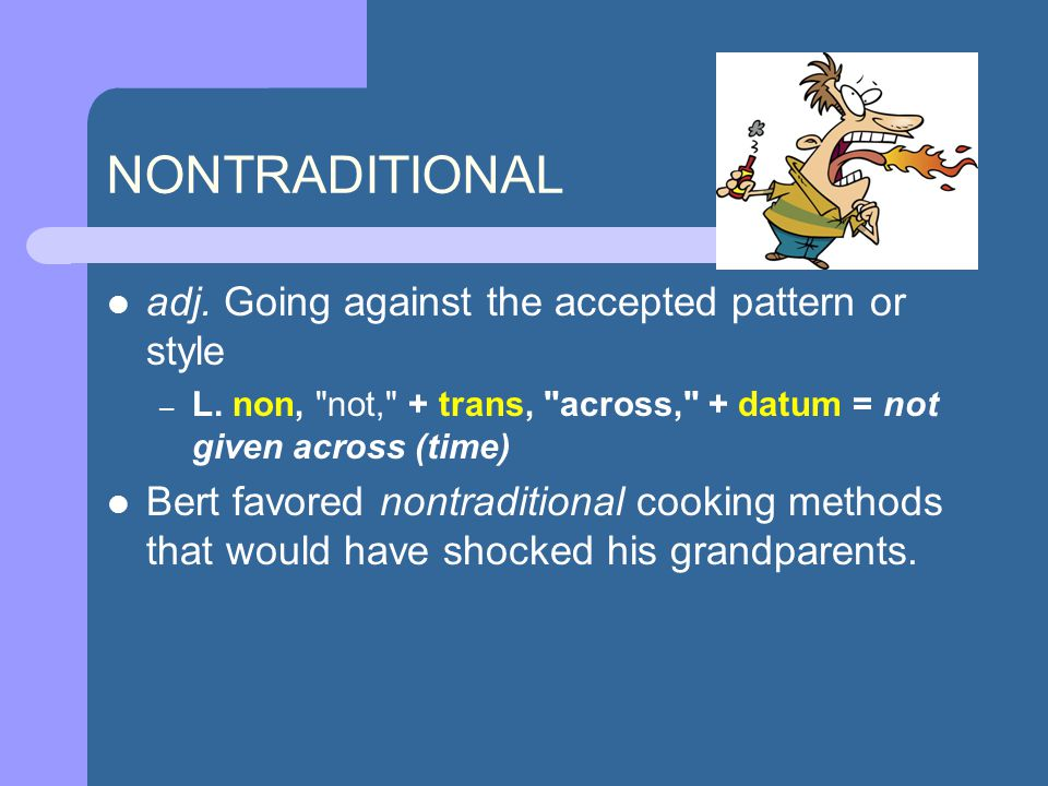 adj. Going against the accepted pattern or style – L.