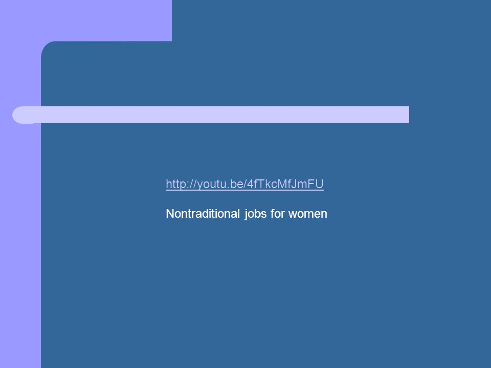 http://youtu.be/4fTkcMfJmFU Nontraditional jobs for women