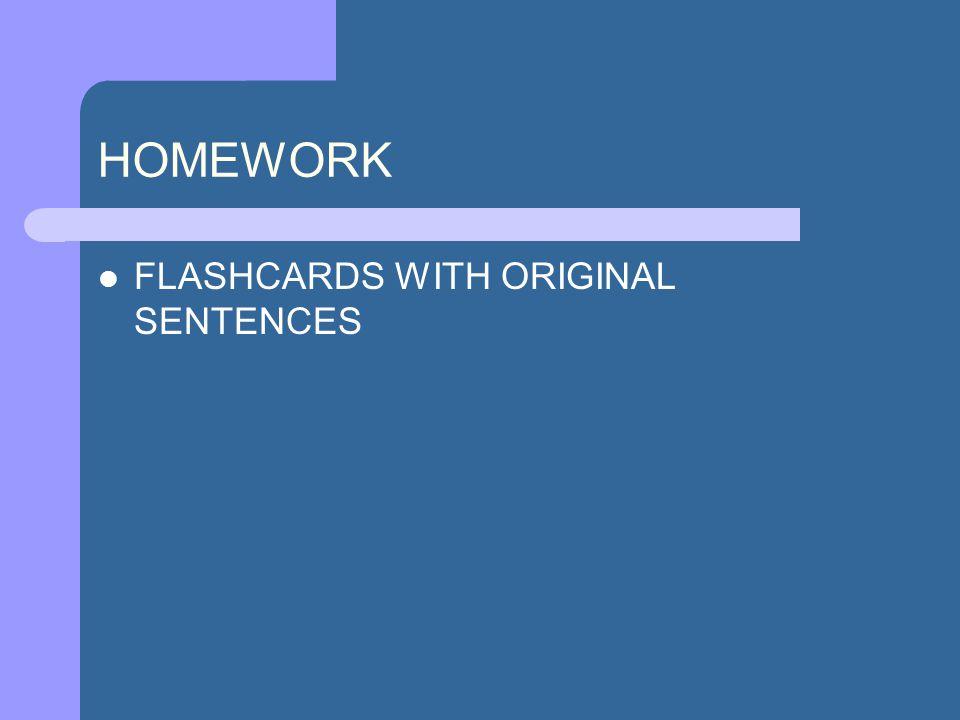 HOMEWORK FLASHCARDS WITH ORIGINAL SENTENCES