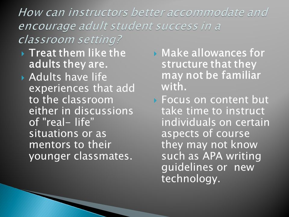  This discussion will provide information on strategies to use when teaching adults.