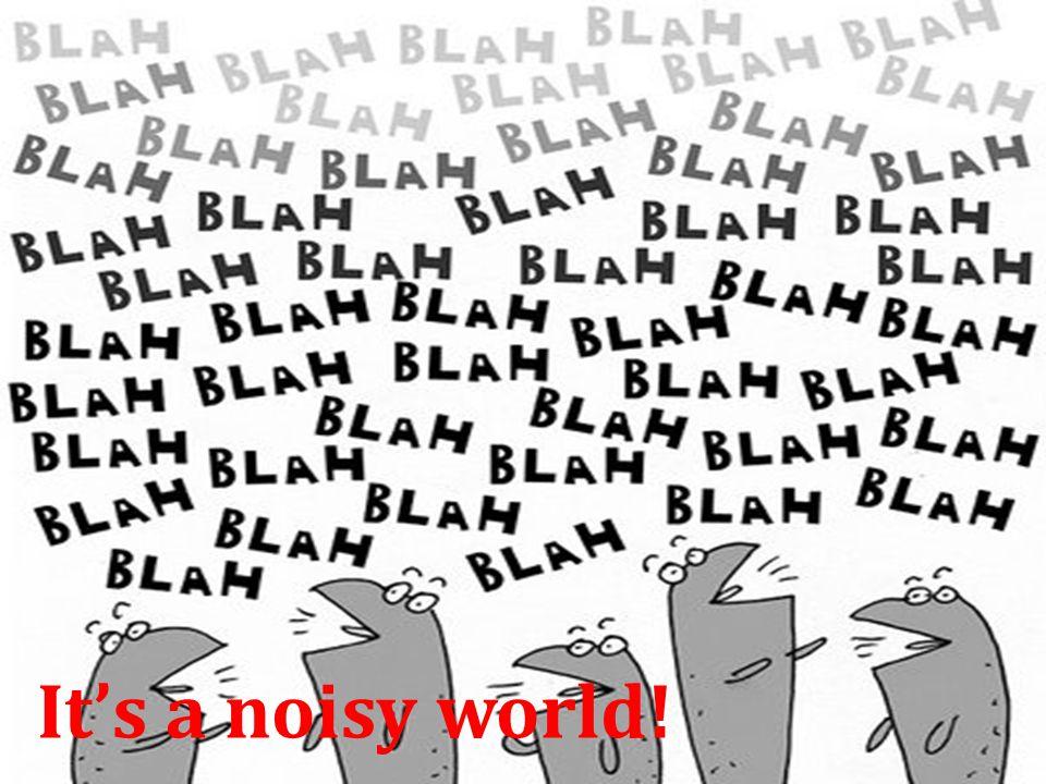 It's a noisy world!