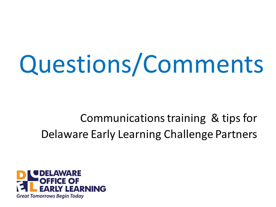 Questions/Comments Communications training & tips for Delaware Early Learning Challenge Partners