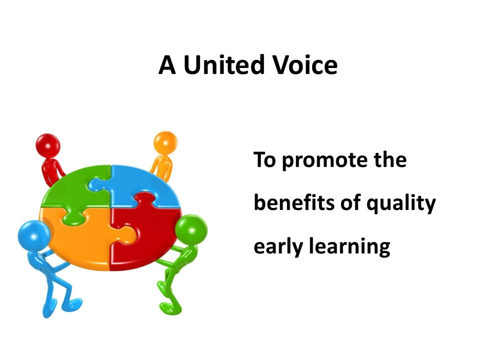 A United Voice To promote the benefits of quality early learning