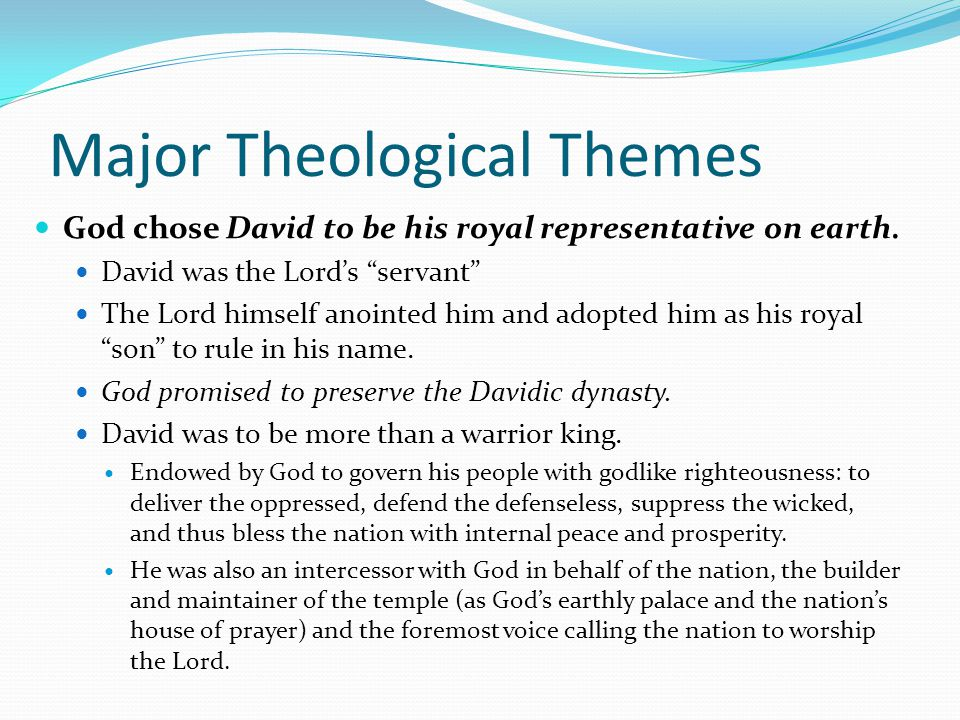 """Major Theological Themes God chose David to be his royal representative on earth. David was the Lord's """"servant"""" The Lord himself anointed him and ado"""