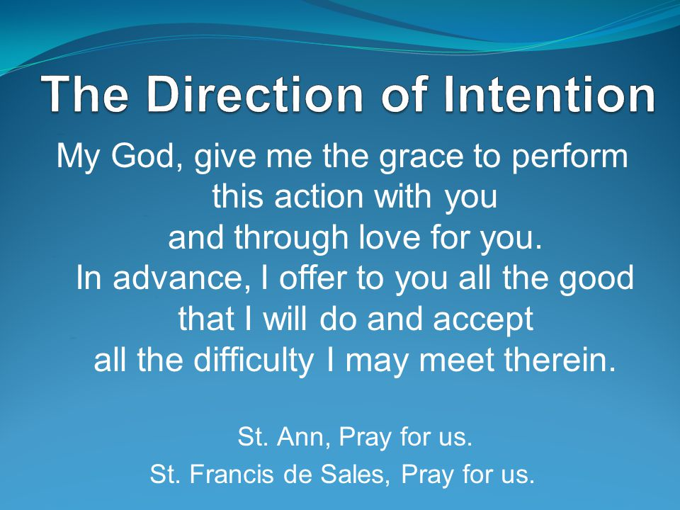 My God, give me the grace to perform this action with you and through love for you. In advance, I offer to you all the good that I will do and accept
