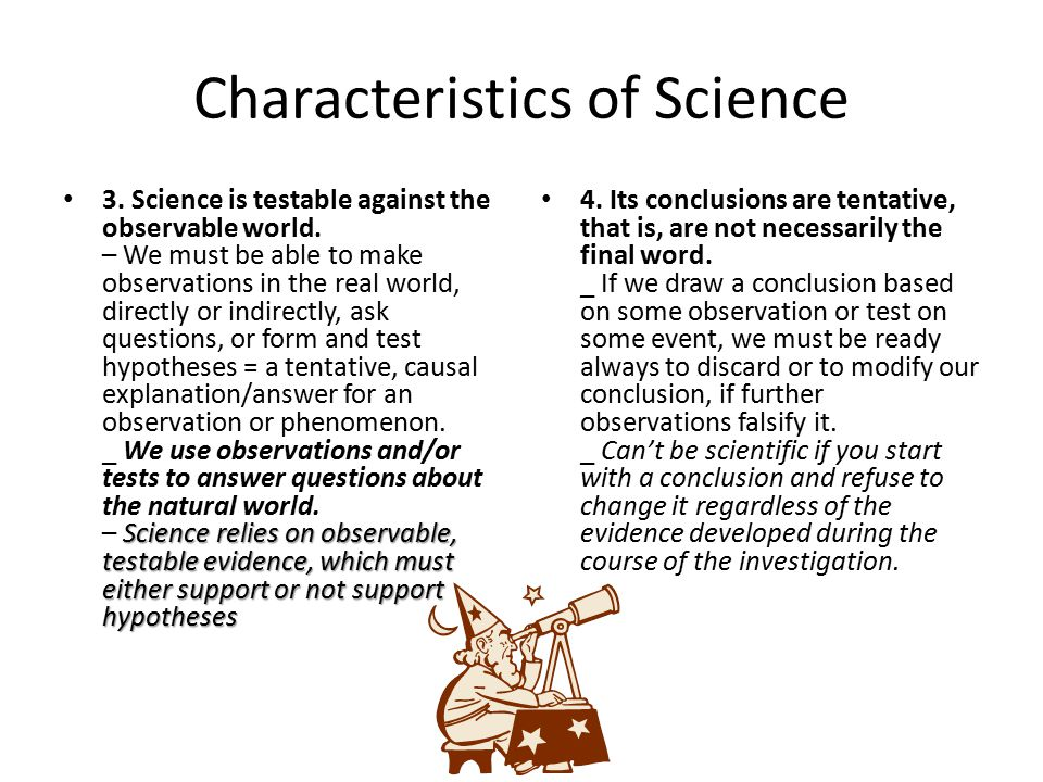 Characteristics of Science Science relies on observable, testable evidence, which must either support or not support hypotheses 3.