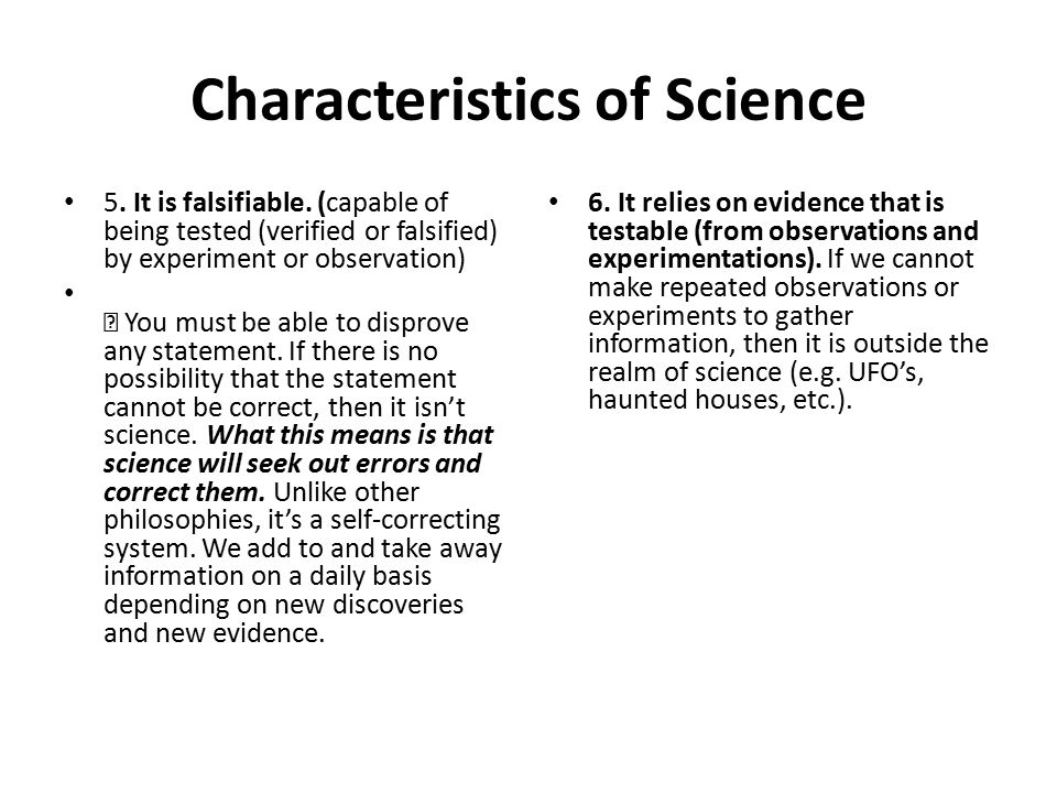 Characteristics of Science 5. It is falsifiable.