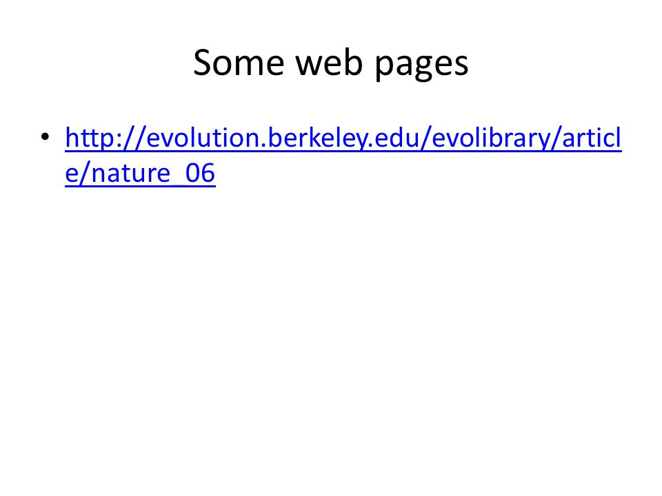 Some web pages http://evolution.berkeley.edu/evolibrary/articl e/nature_06 http://evolution.berkeley.edu/evolibrary/articl e/nature_06