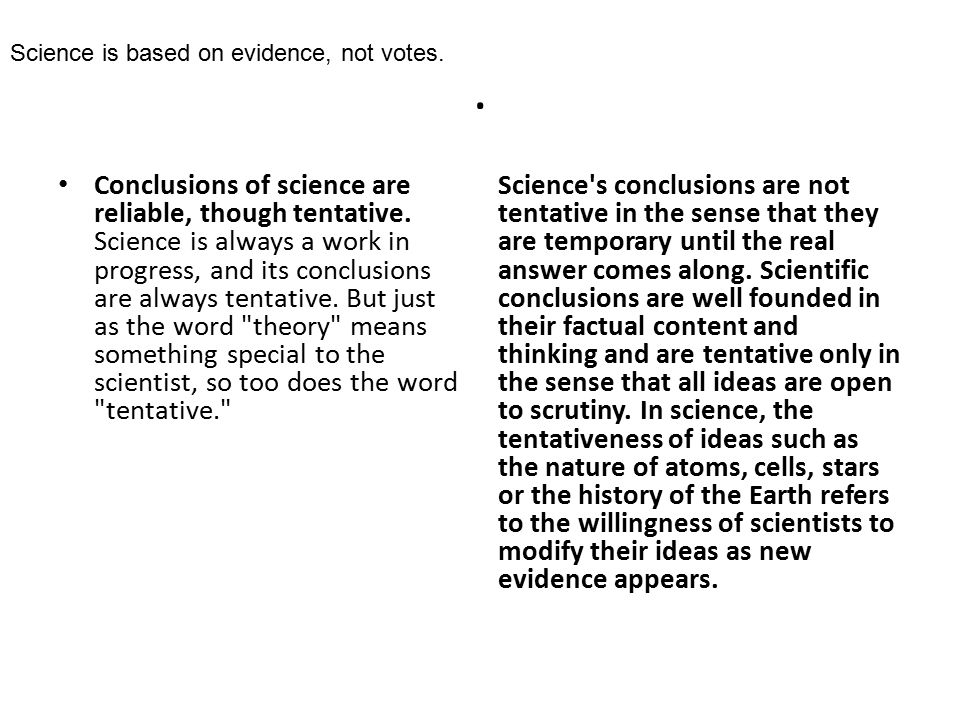 Conclusions of science are reliable, though tentative.