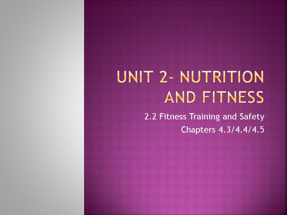 2.2 Fitness Training and Safety Chapters 4.3/4.4/4.5