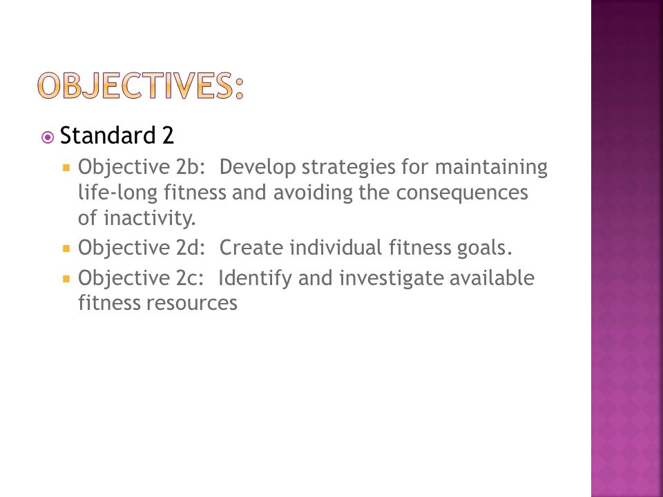  Standard 2  Objective 2b: Develop strategies for maintaining life-long fitness and avoiding the consequences of inactivity.