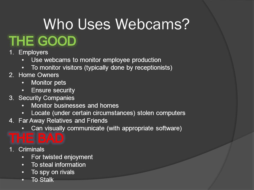 """What Kinds of Webcams are There? Type of WebcamFunction(s) Streaming WebcamUsed for video chats, conferences Shows images in a constant """"stream"""" like"""