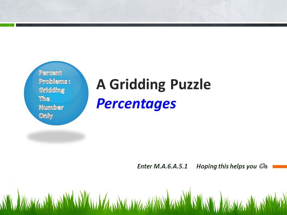 A Gridding Puzzle Percentages Enter M.A.6.A.5.1 Hoping this helps you a