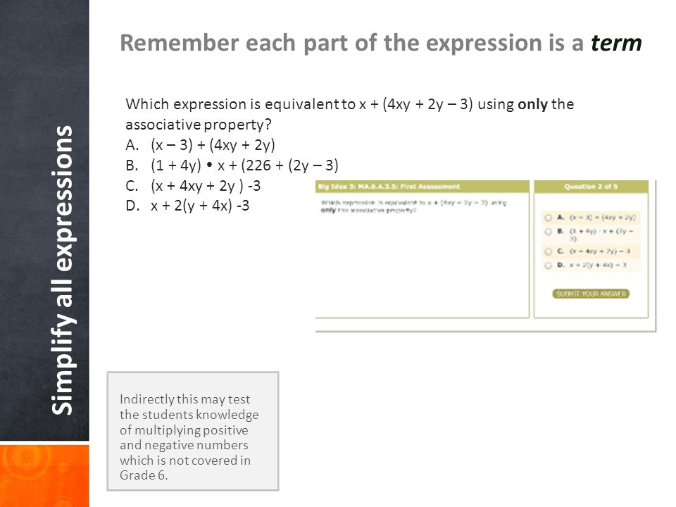 Simplify all expressions Remember each part of the expression is a term Indirectly this may test the students knowledge of multiplying positive and negative numbers which is not covered in Grade 6.