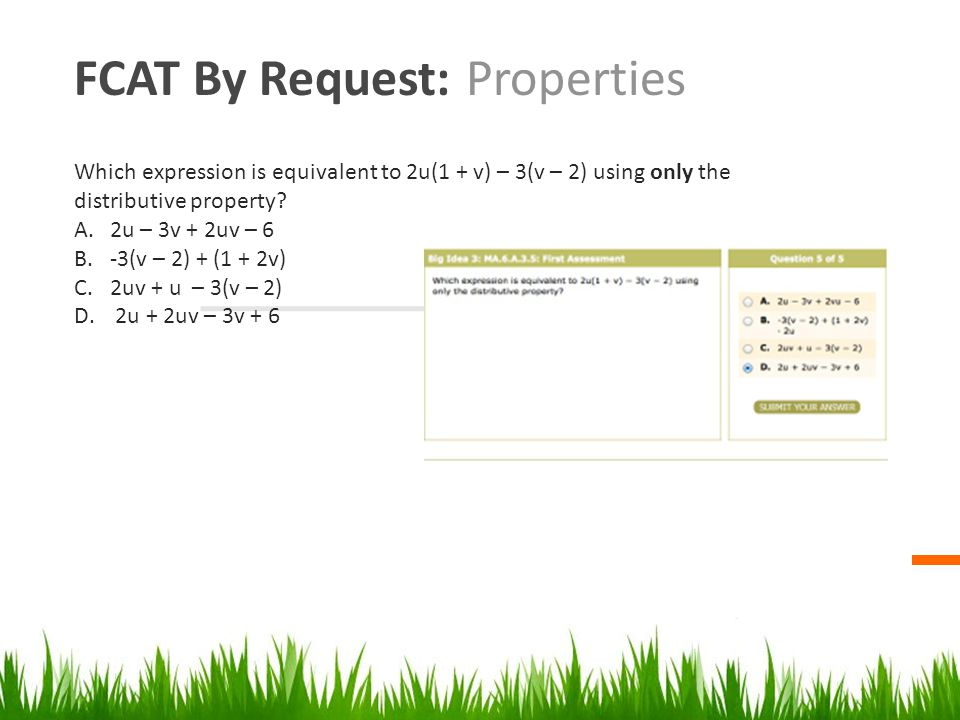 FCAT By Request: Properties Which expression is equivalent to 2u(1 + v) – 3(v – 2) using only the distributive property.