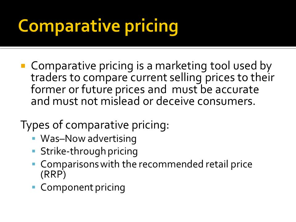  Comparative pricing is a marketing tool used by traders to compare current selling prices to their former or future prices and must be accurate and