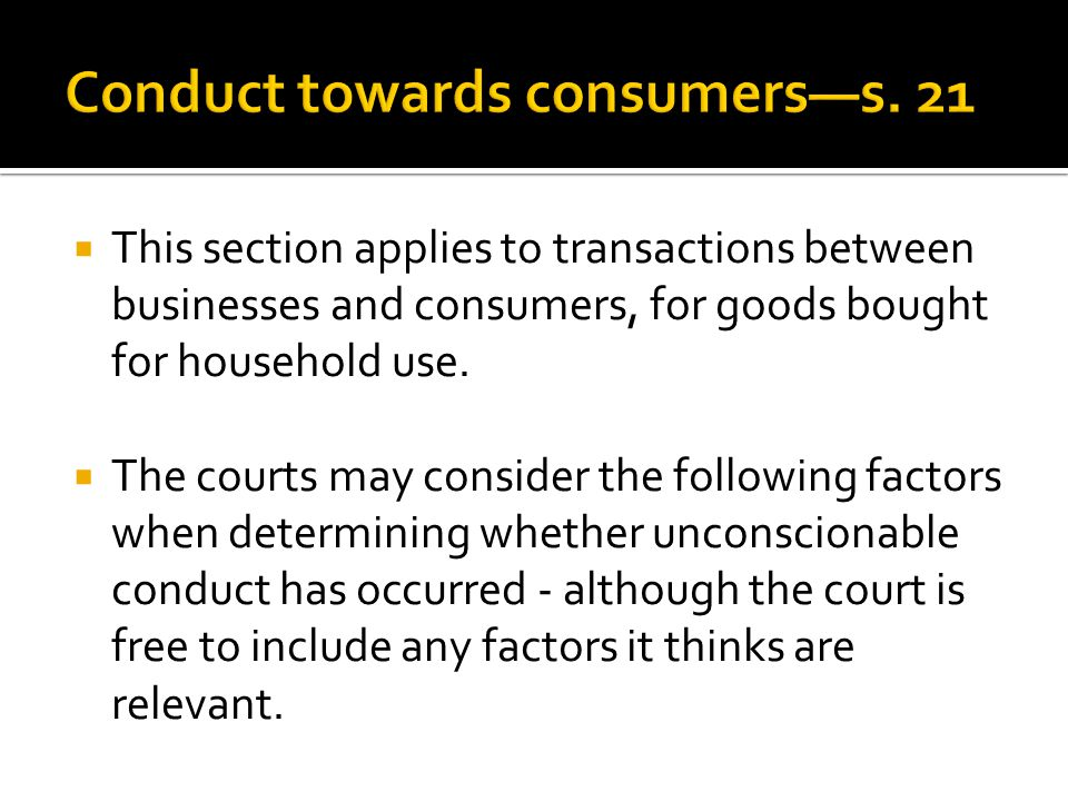  This section applies to transactions between businesses and consumers, for goods bought for household use.  The courts may consider the following f