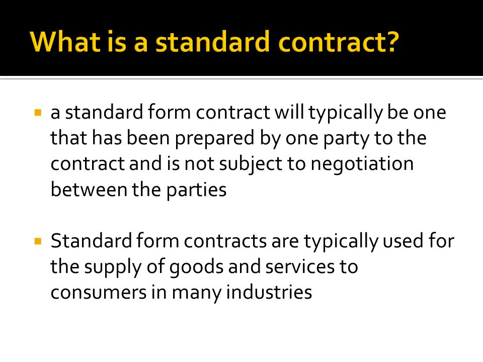  a standard form contract will typically be one that has been prepared by one party to the contract and is not subject to negotiation between the par