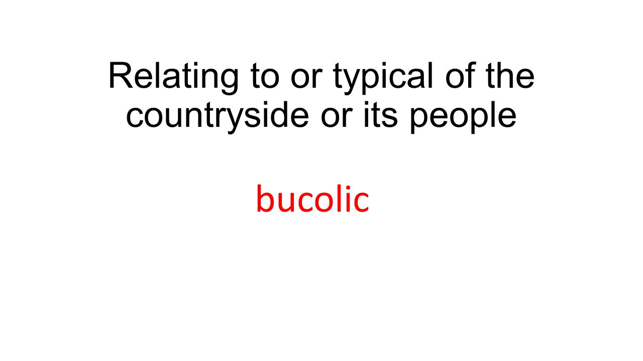 Relating to or typical of the countryside or its people bucolic