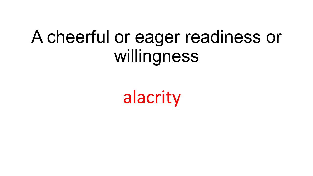 A cheerful or eager readiness or willingness alacrity