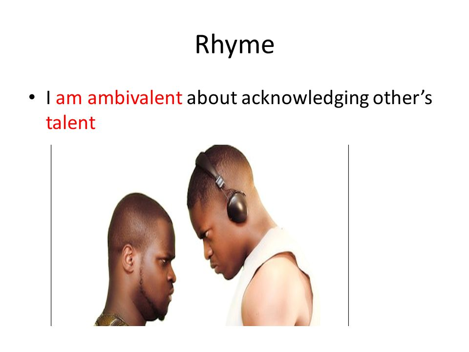 Rhyme I am ambivalent about acknowledging other's talent