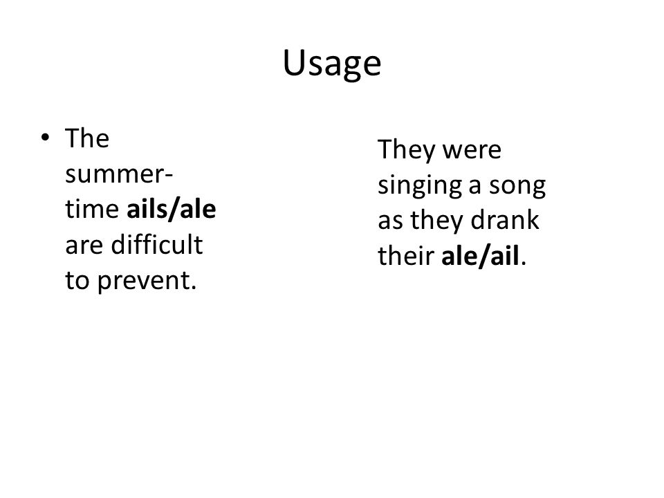 Usage The summer- time ails/ale are difficult to prevent.