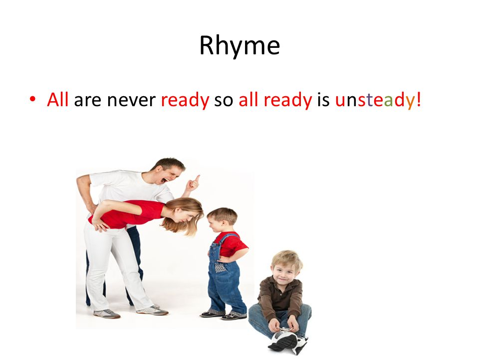 Rhyme All are never ready so all ready is unsteady!