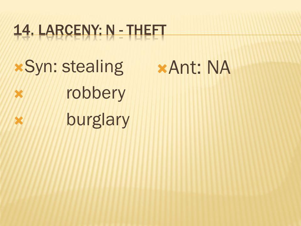  Syn: stealing  robbery  burglary  Ant: NA