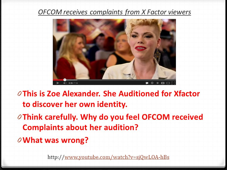 OFCOM receives complaints from X Factor viewers 0 This is Zoe Alexander. She Auditioned for Xfactor to discover her own identity. 0 Think carefully. W