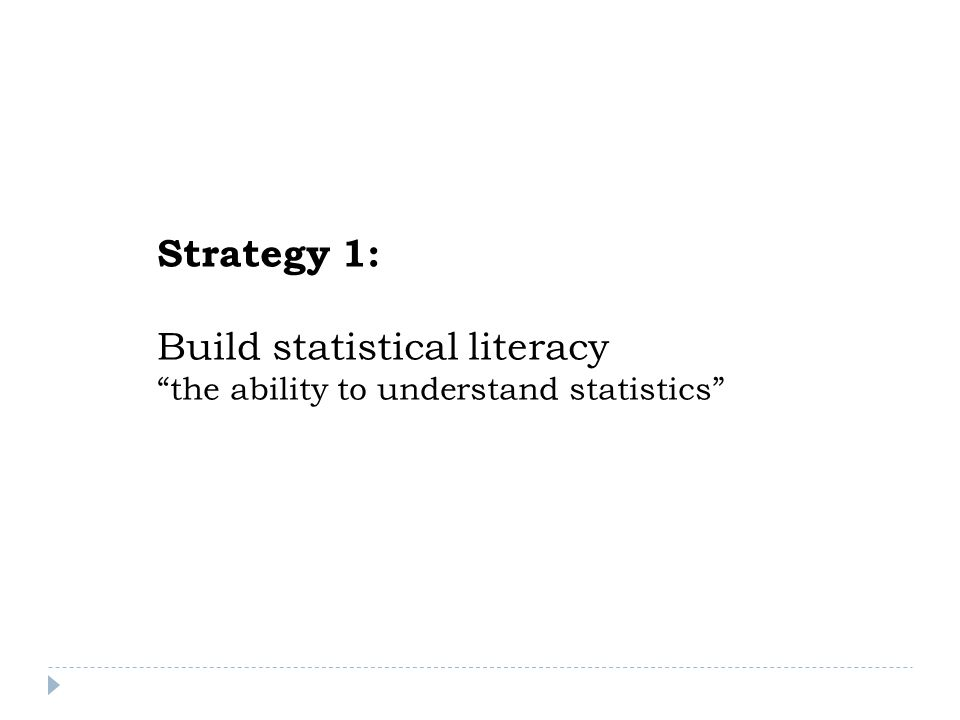 Strategy 1: Build statistical literacy the ability to understand statistics