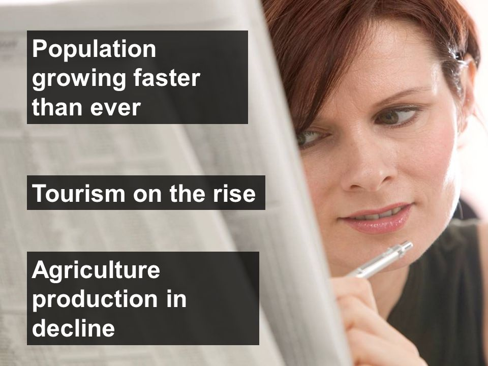 Population growing faster than ever Agriculture production in decline Tourism on the rise