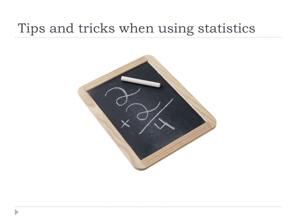 Tips and tricks when using statistics