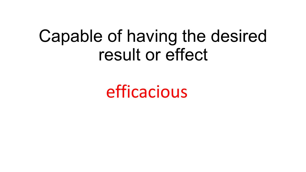 Capable of having the desired result or effect efficacious