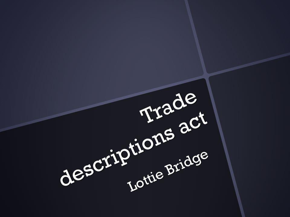 Trade descriptions act Lottie Bridge
