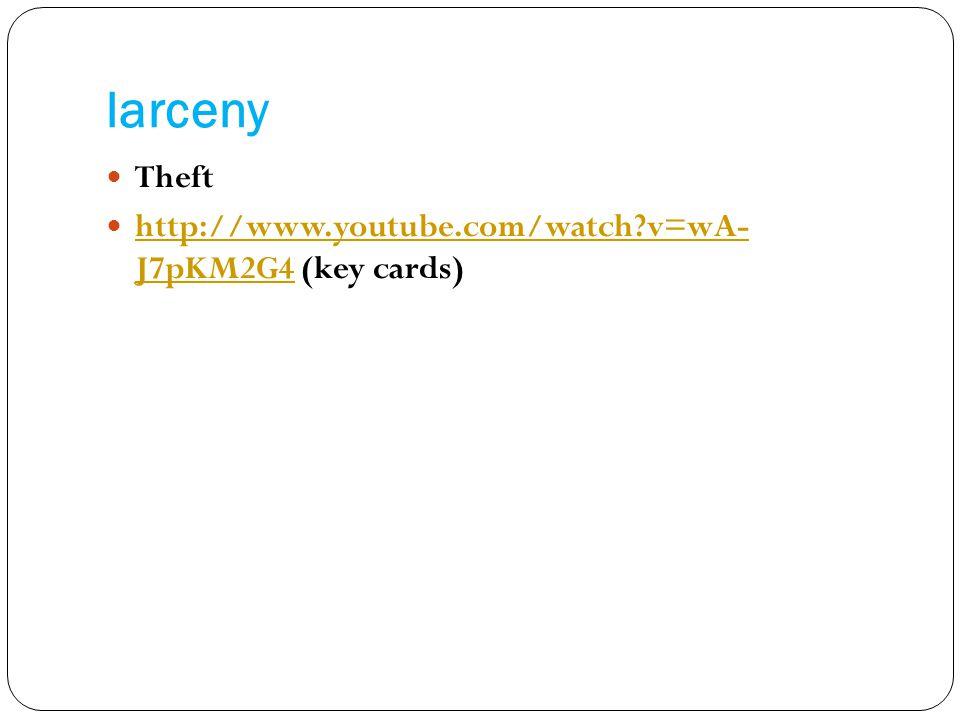 larceny Theft http://www.youtube.com/watch?v=wA- J7pKM2G4 (key cards) http://www.youtube.com/watch?v=wA- J7pKM2G4