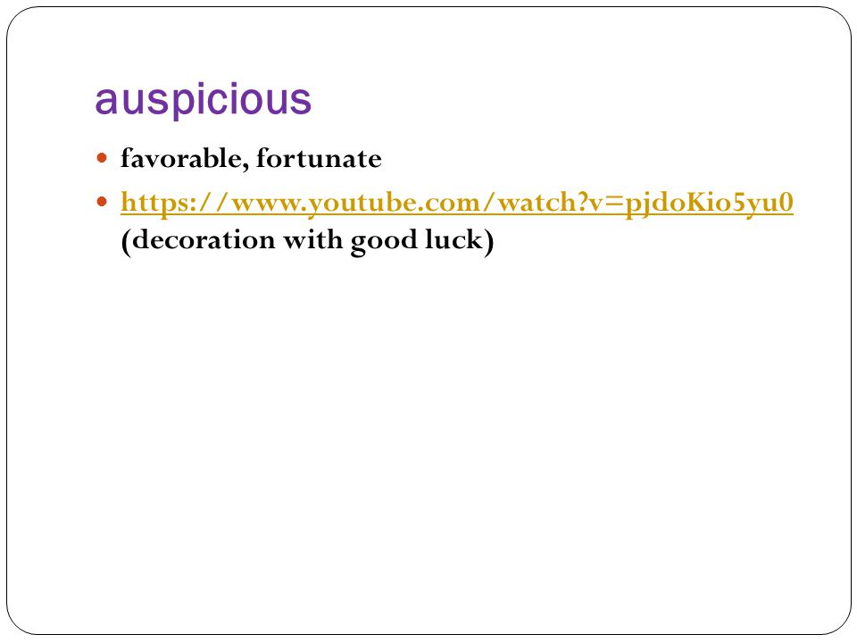 auspicious favorable, fortunate https://www.youtube.com/watch?v=pjdoKio5yu0 (decoration with good luck) https://www.youtube.com/watch?v=pjdoKio5yu0