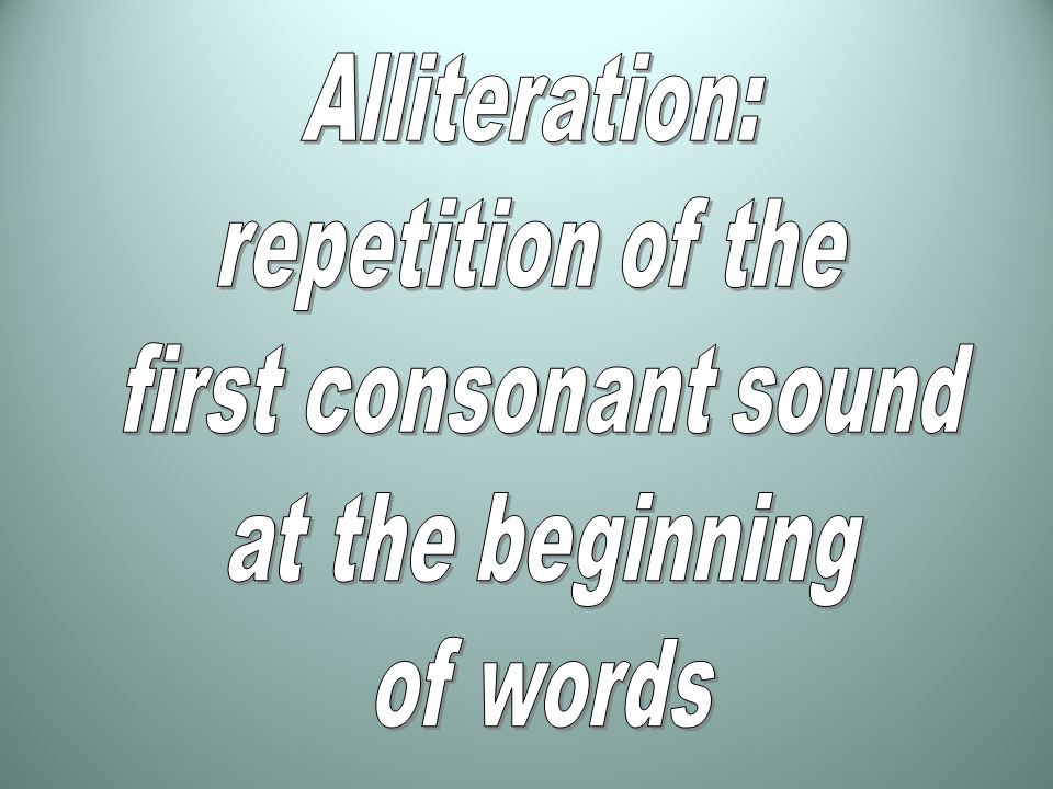 Alliteration (continued) Alliteration: when the first sounds in words repeat.