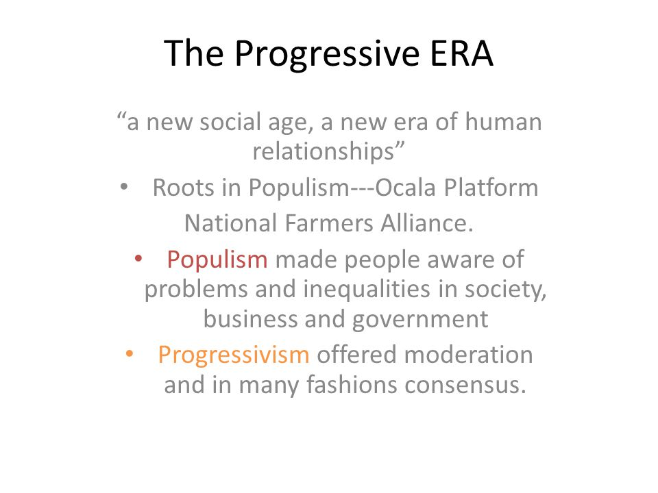 The Progressive ERA Grew out of several problems in society created by many issues facing an exploding nation in several facets.