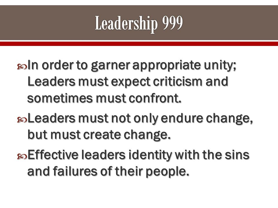  In order to garner appropriate unity; Leaders must expect criticism and sometimes must confront.